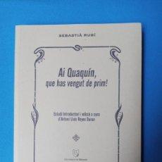 Libros de segunda mano: AI QUAQUÍN, QUE HAS VENGUT DE PRIM! - SEBASTIÀ RUBÍ. Lote 228136090