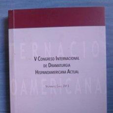 Libros de segunda mano: V CONGRESO INTERNACIONAL DE DRAMATURGIA HISPANOAMERICANA ACTUAL. VALPARAÍSO, CHILE 2013. Lote 233111670