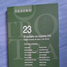 Libros de segunda mano: TEATRO JUVENIL. EL TAMAÑO NO IMPORTA VI. TEXTOS BREVES DE AQUÍ Y DE AHORA. ASOCIACIÓN DE AUTORES. Lote 233111810