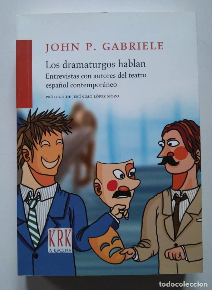 JOHN P. GABRIELE: LOS DRAMATURGOS HABLAN. ENTREVISTAS CON AUTORES DEL TEATRO ESPAÑOL CONTEMPORÁNEO (Libros de Segunda Mano (posteriores a 1936) - Literatura - Teatro)