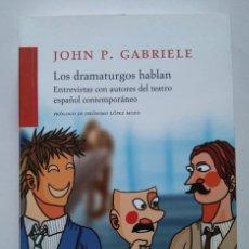 Libros de segunda mano: JOHN P. GABRIELE: LOS DRAMATURGOS HABLAN. ENTREVISTAS CON AUTORES DEL TEATRO ESPAÑOL CONTEMPORÁNEO. Lote 235525395