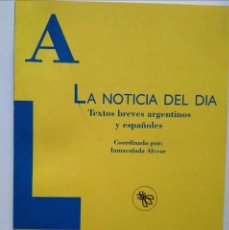 Libros de segunda mano: LA NOTICIA DEL DÍA. TEXTOS BREVES ARGENTINOS Y ESPAÑOLES.. Lote 235529280