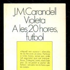 Libros de segunda mano: NUMULITE * J.M. CARANDELL VIOLETA A LES 20 HORES FUTBOL ELS LLIBRES DE L'ESCORPÍ TEATRE GALLINER T10. Lote 235562895