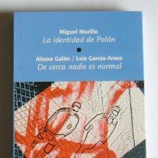 Libros de segunda mano: LA IDENTIDAD DE POLAN. MIGUEL MURILLO - DE CERCA NADIE ES NORMAL. AITANA GALAN Y LUIS GARCIA-ARAUS. Lote 235862435