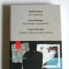 Libros de segunda mano: LA CAVERNA. RODOLF SIRERA /ANIMALES NOCTURNOS. JUAN MAYORGA /COMO SI FUERA ESTA NOCHE.GRACIA MORALES. Lote 235863025