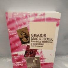 Libros de segunda mano: GREGOR MAC GREGOR: REY DE LOS MOSQUITOS Y OTRAS OBRAS. Lote 235933240