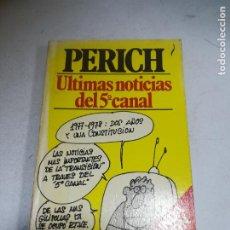 Livros em segunda mão: PERICH. ÚLTIMAS NOTICIAS DEL 5º CANAL. 2º EDICIÓN. BRUGUERA. 1979. RUSTICA. 219 PAGINAS. Lote 236083340