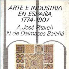 Livres d'occasion: ARTE E INDUSTRIA EN ESPAÑA (1774-1907), A. JOSÉ PITARCH & N. DE DALMASES BALAÑÁ. Lote 236640210