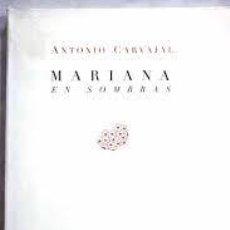 Libros de segunda mano: MARIANA EN SOMBRAS-ANTONIO CARVAJAL. Lote 236641315