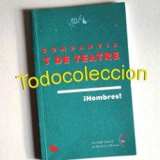 Libros de segunda mano: ¡HOMBRES! - COMPANYIA T DE TEATRE . SOCIEDAD GENERAL DE AUTORES Y EDITORES. Lote 208788250