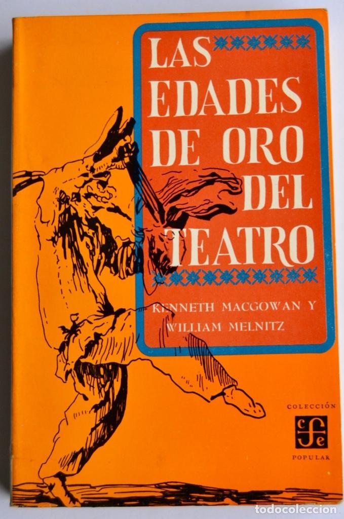 K. MACGOWAN Y W. MELNITZ. LAS EDADES DE ORO DEL TEATRO. FONDO DE CULTURA ECONÓMICA. 1ª EDICIÓN, 1964 (Libros de Segunda Mano (posteriores a 1936) - Literatura - Teatro)