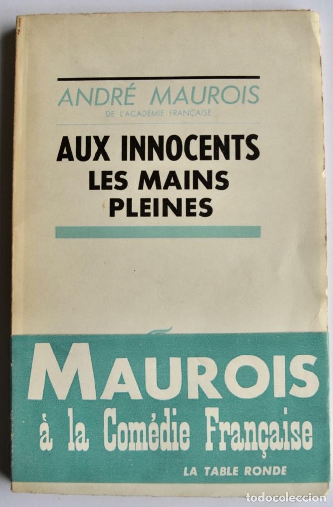ANDRÉ MAUROIS. AUX INNOCENTS. LES MAINS PLEINES. LA TABLE RONDE. PARÍS, 1955. TEATRO FRANCÉS (Libros de Segunda Mano (posteriores a 1936) - Literatura - Teatro)