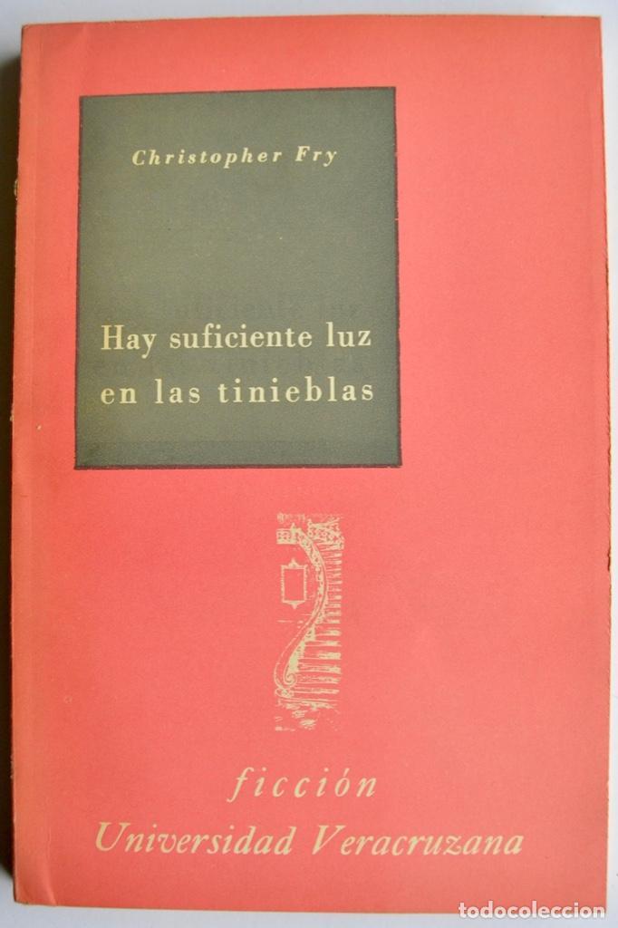 CHRISTOPHER FRY. HAY SUFICIENTE LUZ EN LAS TINIEBLAS. FICCIÓN, UNIVERSIDAD VERACRUZANA. MÉXICO, 1961 (Libros de Segunda Mano (posteriores a 1936) - Literatura - Teatro)