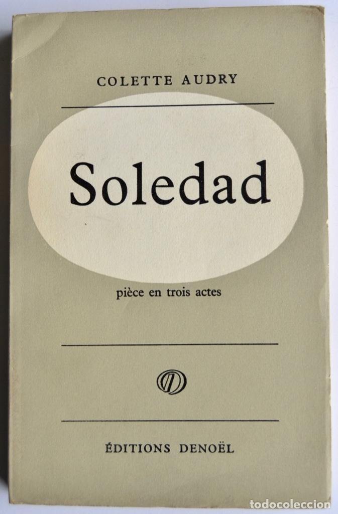 COLETTE AUDRY. SOLEDAD -PIÈCE EN TROIS ACTES-. ÉDITIONS DENOËL. PARÍS, 1956. TEATRO FRANCÉS (Libros de Segunda Mano (posteriores a 1936) - Literatura - Teatro)