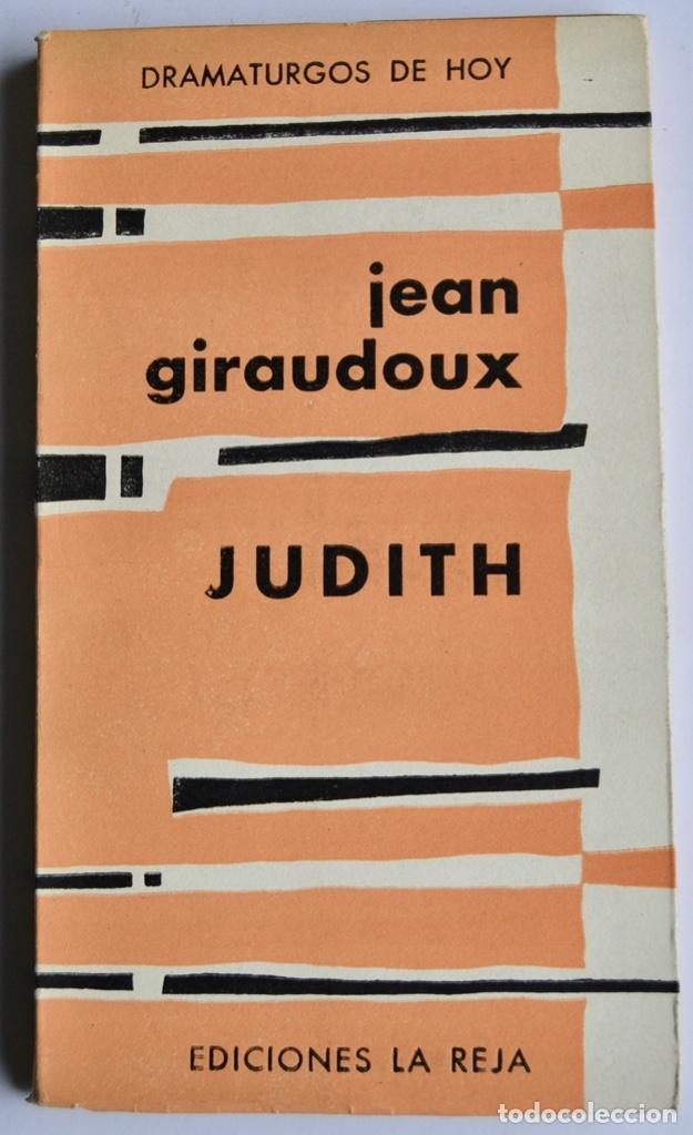 JEAN GIRAUDOUX. JUDITH. DRAMATURGOS DE HOY. EDICIONES LA REJA. BUENOS AIRES, 1956 (Libros de Segunda Mano (posteriores a 1936) - Literatura - Teatro)
