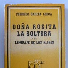 Libros de segunda mano: FEDERICO GARCIA LORCA // DOÑA ROSITA LA SOLTERA O EL LENGUAJE DE LAS FLORES // 1943 // LOSADA. Lote 237546840