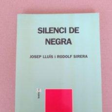 Libros de segunda mano: SILENCI DE NEGRA. JOSEP LLUIS I RODOLF SIRERA. TEATRE 3 I 4. ELISEU CLIMENT EDITOR. LLIBRE LIBRO. Lote 238453265