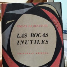 Libros de segunda mano: SIMONE DE BEAUVOIR, LAS BOCAS INUTILES, ED. ARIADNA, EDITORIAL: ED. ARIADNA., 1957. Lote 239396700