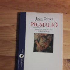 Libros de segunda mano: PIGMALIÓ JOAN OLIVER ADAPTACIÓ LLIURE OBRA DE BERNARD SHAW EDICIONS 62. Lote 240886960