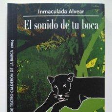 Libros de segunda mano: INMACULADA ALVEAR. EL SONIDO DE TU BOCA. PREMIO NACIONAL DE TEATRO CALDERÓN DE LA BARCA 2004. Lote 241426675