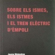 Libros de segunda mano: SOBRE ELS ISMES, ELS ISTMES I EL TREN ELÈCTRIC D'ÈMPOLI [JAUME MELENDRES]. Lote 243851890