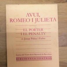Libros de segunda mano: AVUI, ROMEO I JULIETA. EL PORTER I EL PENALTY - J. PALAU I FABRE - ED. DEL MALL - BARCELONA - 1986. Lote 244611860