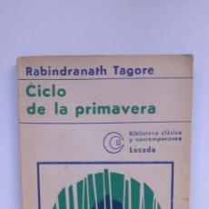 Libros de segunda mano: CICLO DE LA PRIMAVERA - RABINDRANATH TAGORE - EDITORIAL LOSADA, 1976. Lote 271021073