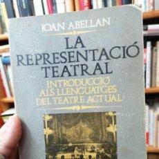 Libros de segunda mano: JOAN ABELLAN. LA REPRESENTACIÓN TEATRAL. Lote 247976230