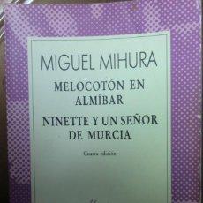 Libros de segunda mano: MELOCOTÓN EN ALMÍBAR - NINETTE Y UN SEÑOR DE MURCIA. MIGUEL MIHURA. Lote 251052485