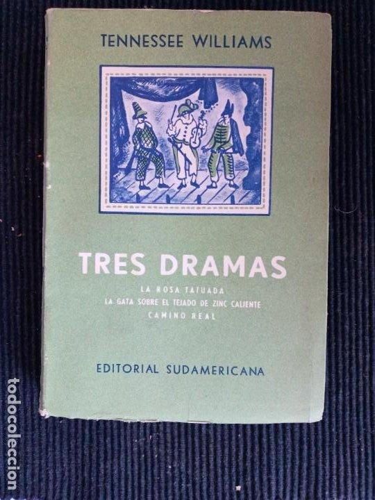 TRES DRAMAS. TENNESSEE WILLIAMS. SUDAMERICANA 1958. LA ROSA TATUADA. LA GATA SOBRE EL TEJADO DE ZINC (Libros de Segunda Mano (posteriores a 1936) - Literatura - Teatro)