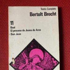 Libros de segunda mano: TEATRO COMPLETO. BERTOLT BRECHT. 11 BAAL, EL PROCESO DE JUANA DE ARCO, DON JUAN.. Lote 254684775