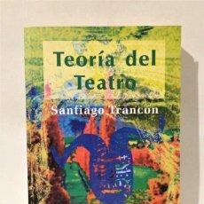 Libros de segunda mano: TEORÍA DEL TEATRO. SANTIAGO TRANCÓN. FIRMA Y DEDICATORIA DEL AUTOR. FUNDAMENTOS 1ª EDICIÓN 2006.. Lote 147112984