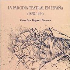 Libros de segunda mano: LA PARODIA TEATRAL EN ESPAÑA 1868-1914. FRANCISCA ÍÑIGUEZ BARRENA.. Lote 260546560