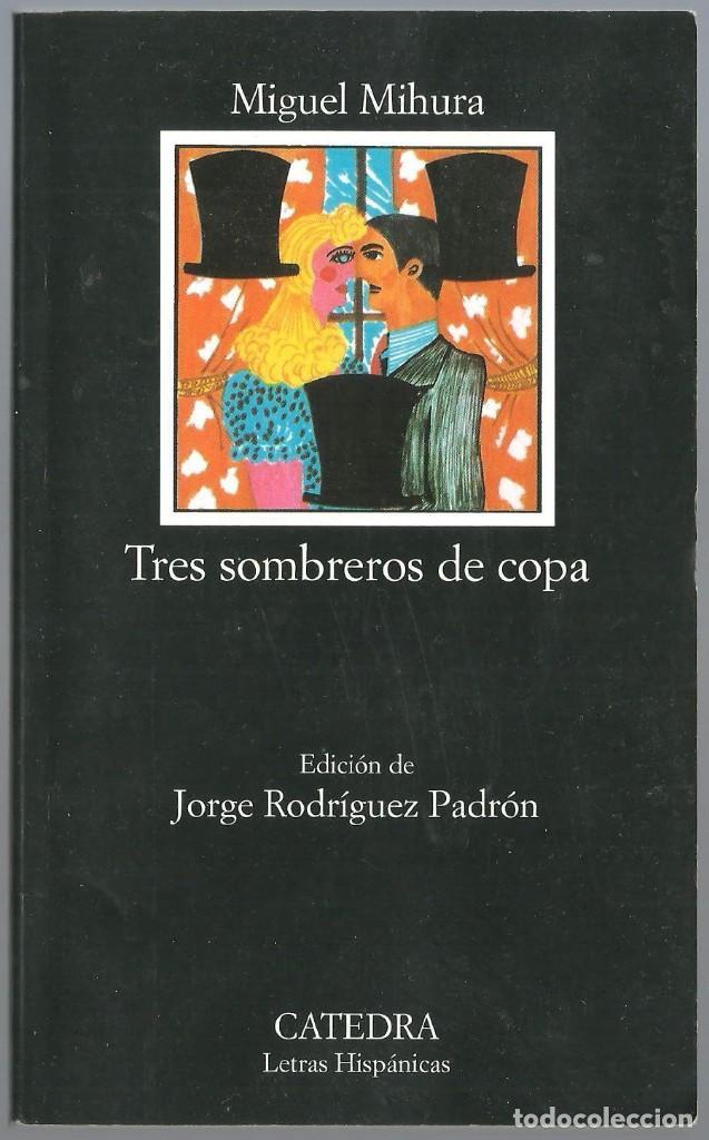 TRES SOMBREROS DE COPA DE MIGUEL MIHURA. EDIT. CATEDRA. LETRAS HISPÁNICAS (Libros de Segunda Mano (posteriores a 1936) - Literatura - Teatro)