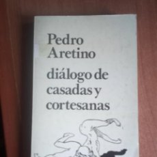Libros de segunda mano: DIÁLOGO DE CASADAS Y CORTESANAS.- ARETINO, PIETRO. Lote 262068135