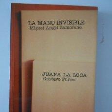 Libros de segunda mano: LA MANO INVISIBLE. MIGUEL ANGEL ZAMORANO. / JUANA LA LOCA. GUSTAVO FUNES. III PREMIO DE TEXTOS DRAMA. Lote 267205724