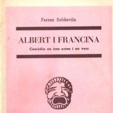Libros de segunda mano: FERRAN SOLDEVILA : ALBERT I FRANCINA (CATALUNYA TEATRAL,1956). Lote 268281274