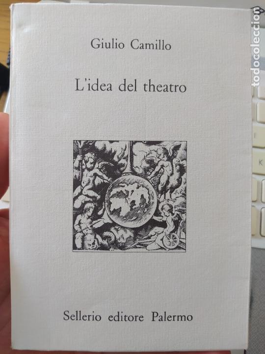 L' IDEA DEL THEATRO. A CURA DI LINA BOLZONI DELMINIO CAMILLO GIULIO. ED. SELLERIO, PALERMO 1991 (Libros de Segunda Mano (posteriores a 1936) - Literatura - Teatro)