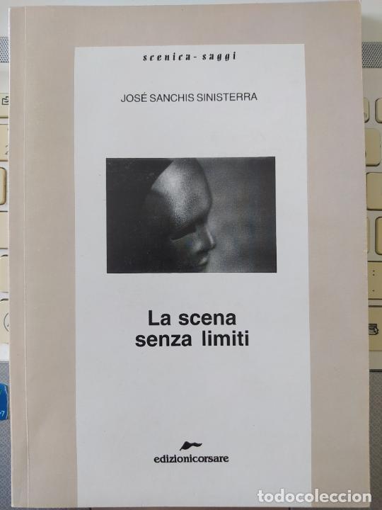 LA SCENA SENZA LIMITI, JOSE SANCHIS SINISTERRA, ED. CORSARE, 2006 VERY RARE (Libros de Segunda Mano (posteriores a 1936) - Literatura - Teatro)