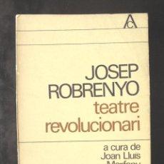 Libros de segunda mano: TEATRE REVOLUCIONARI JOSEP ROBRENYO 1965 1A ED. A CURA DE JOAN LLUÍS MARFANY. EDICIONS 62, ANTOLOGIA. Lote 269060628