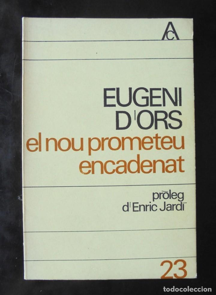 EL NOU PROMETEU ENCADENAT EUGENI D'ORS 1966 1A ED. PRÒLEG D'ENRIC JARDÍ EDICIONS 62, ANTOLOGIA CATAL (Libros de Segunda Mano (posteriores a 1936) - Literatura - Teatro)