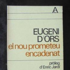 Libros de segunda mano: EL NOU PROMETEU ENCADENAT EUGENI D'ORS 1966 1A ED. PRÒLEG D'ENRIC JARDÍ EDICIONS 62, ANTOLOGIA CATAL. Lote 269061078