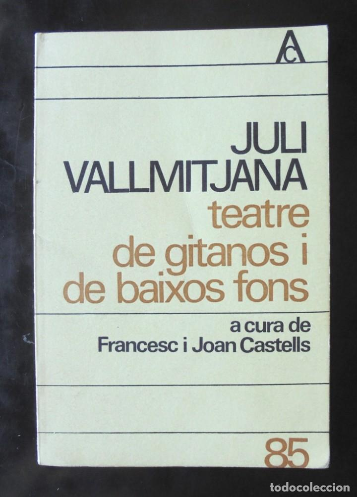 JULI VALLMITJANA: TEATRE DE GITANOS I DE BAIXOS FONS, A CURA DE FRANCESC I JOAN CASTELLS 1976 1A ED. (Libros de Segunda Mano (posteriores a 1936) - Literatura - Teatro)