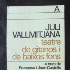 Libros de segunda mano: JULI VALLMITJANA: TEATRE DE GITANOS I DE BAIXOS FONS, A CURA DE FRANCESC I JOAN CASTELLS 1976 1A ED.. Lote 269061478