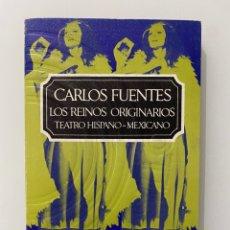 Libros de segunda mano: LOS REINOS ORIGINARIOS. TEATRO HISPANO-MEXICANO - FUENTES, CARLOS. Lote 269756883