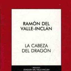 Libros de segunda mano: LA CABEZA DEL DRAGON - RAMON DEL VALLE-INCLAN. Lote 276855723