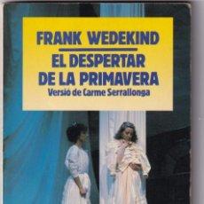 Libros de segunda mano: EL DESPERTAR DE LA PRIMAVERA (VERSIÓ DE CARME SERRALLONGA) POR FRANK WEDEKIND. Lote 277093258