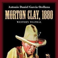 Libros de segunda mano: MORTON CLAY, 1880. WESTERN TEATRAL.ANTONIO DANIEL GARCÍA ORELLANA. - NUEVO. Lote 277265938