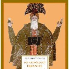 Libros de segunda mano: LOS ASTRÓLOGOS ERRANTES. FELIPE BENÍTEZ REYES.- NUEVO. Lote 277270003