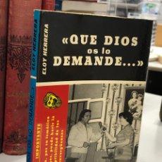 Libros de segunda mano: 1968 QUE DIOS OS LO DEMANDE - ELOY HERRERA. Lote 277447533